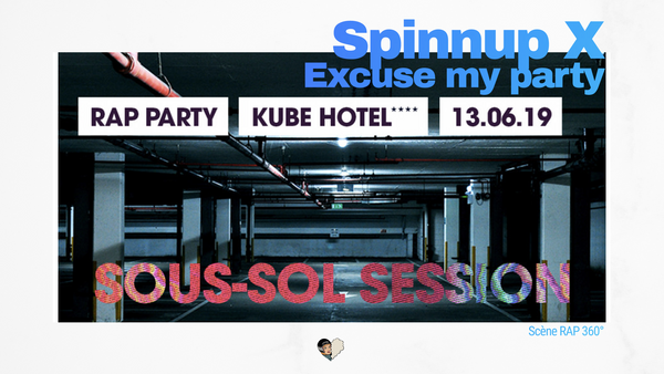 Spinnup & Excuse My Party présentent la sous-sol session