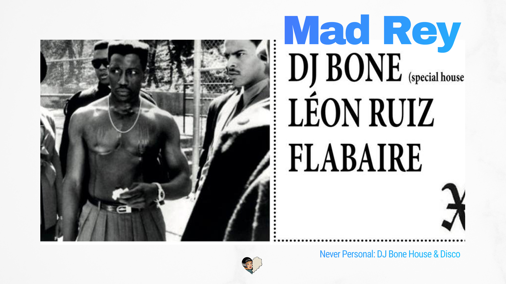 Never Personal: DJ Bone House & Disco Djset, Mad Rey
