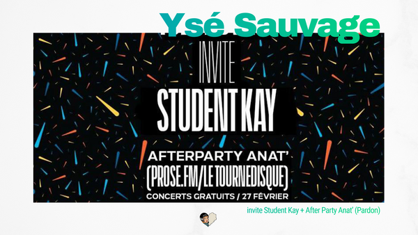 Ysé Sauvage invite Student Kay + After Party Anat' (Pardon)