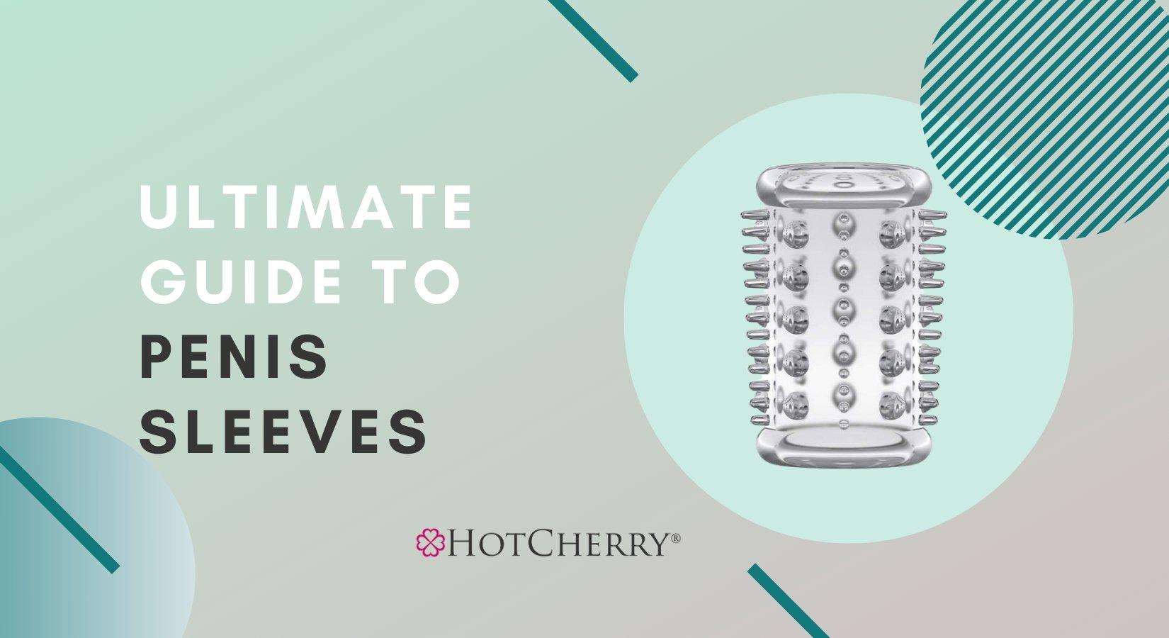 Ultimate Guide to Penis Sleeves