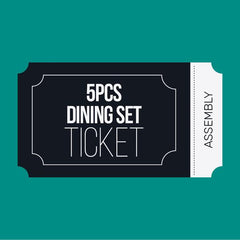 5pcs Dining Set Assembly Ticket