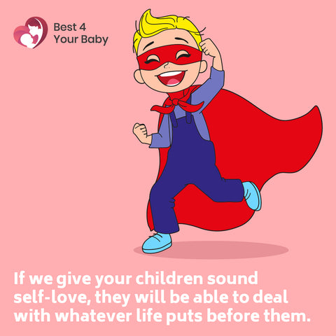 If we give your children sound self-love, they will be able to deal with whatever life puts before them