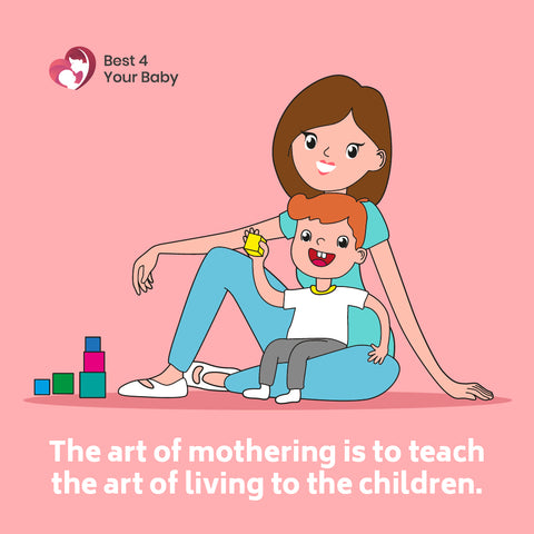 The art of mothering is to teach the art of living to the children