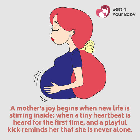 A mother's joy begins when new life is stirring inside; when a tiny heartbeat is heard for the first time, and a playful kick reminds her that she is never alone
