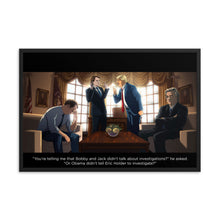 "Load image into Gallery viewer, ""Bobby and Jack didn't talk about investigations?"" Framed Poster"