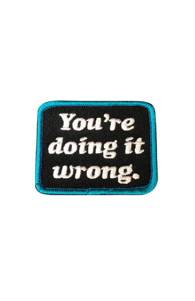"""You're Doing it wrong."" Patch by Grubwear"