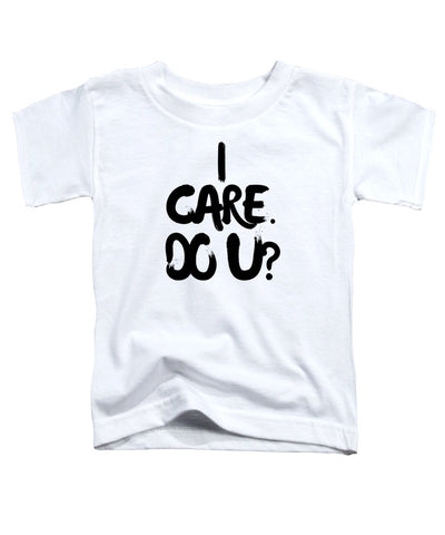 I Care. Do U? - Toddler T-Shirt