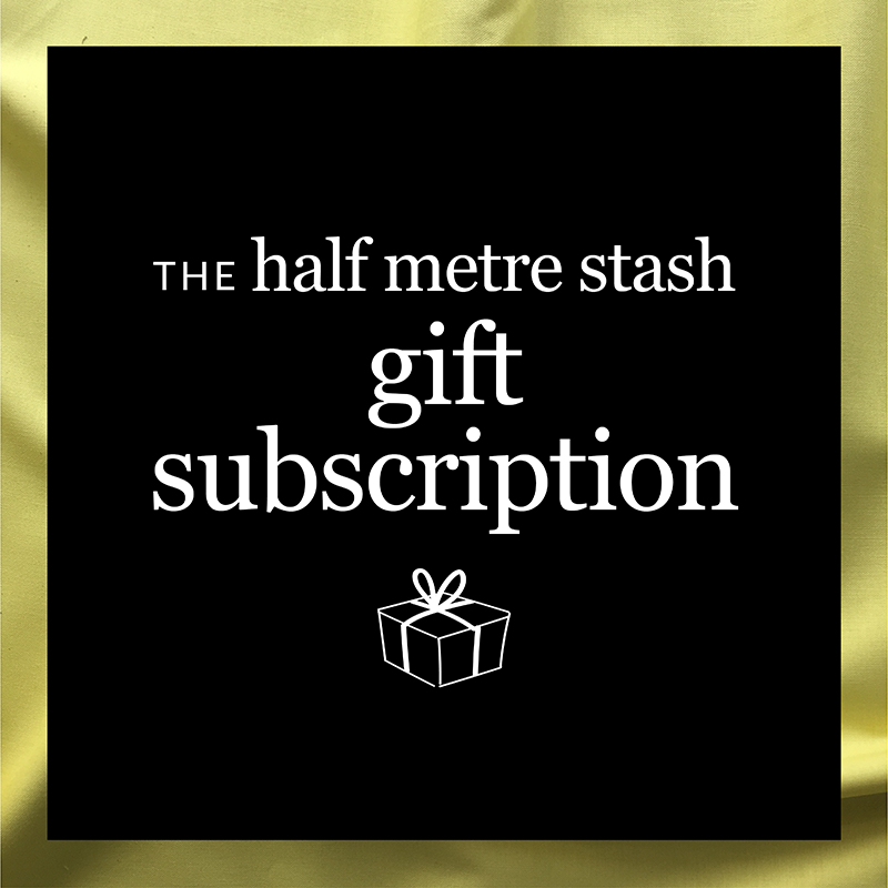 The Half Metre Stash - Gift Subscription - Fridays Off Fabric Shop