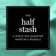 The Half Stash - SHIPS FREE + CANCEL ANYTIME