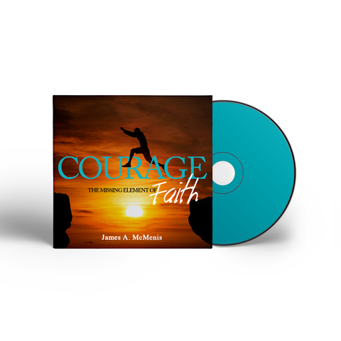 Courage: The Missing Element of Faith