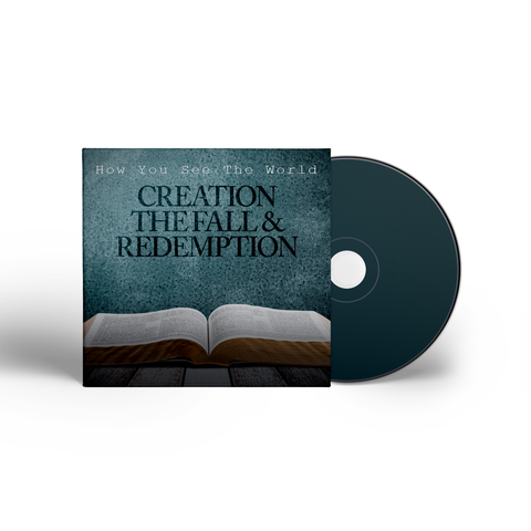 How You See The World: Creation, The Fall, Redemption