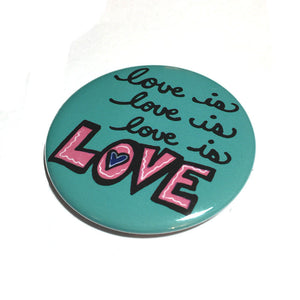 Love is Love is Love Pin, Magnet, or Mirror
