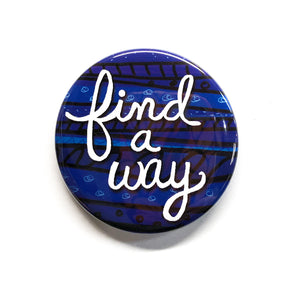 Find A Way Magnet, Pin or Mirror - Inspirational Saying