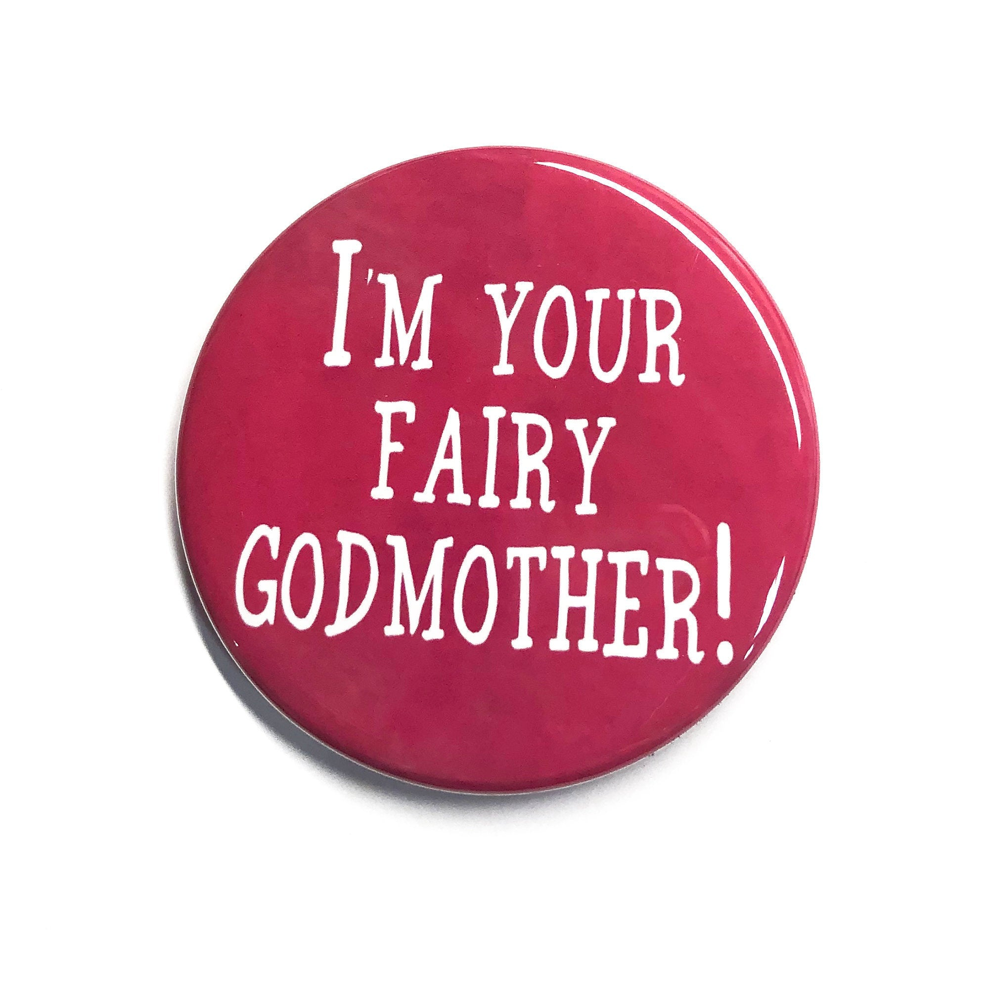 I'm Your Fairy Godmother Pin, Magnet or Pocket Mirror