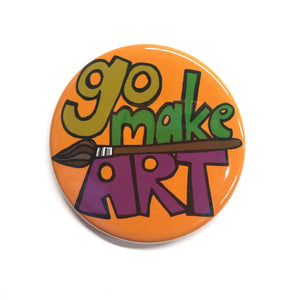 Go Make Art Magnet, Pin, or Mirror