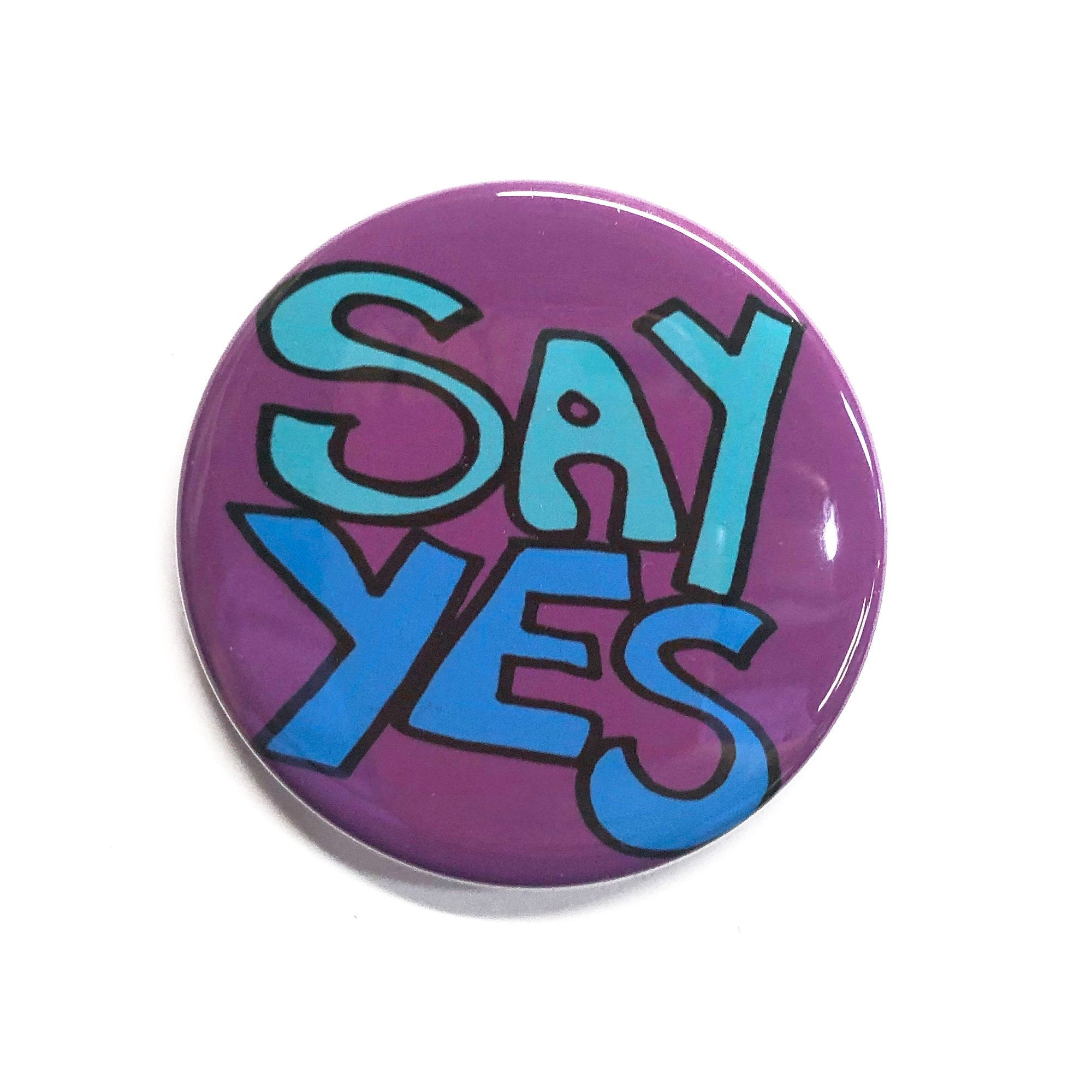 Say Yes Magnet, Pinback Button or Pocket Mirror - Positive Affirmation