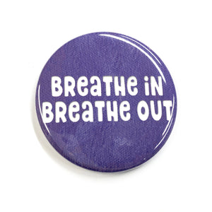 Breathe In Breathe Out Magnet, Pin Back Button or Pocket Mirror