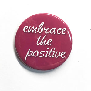 Embrace the Positive Pin Back Button, Magnet, or Pocket Mirror
