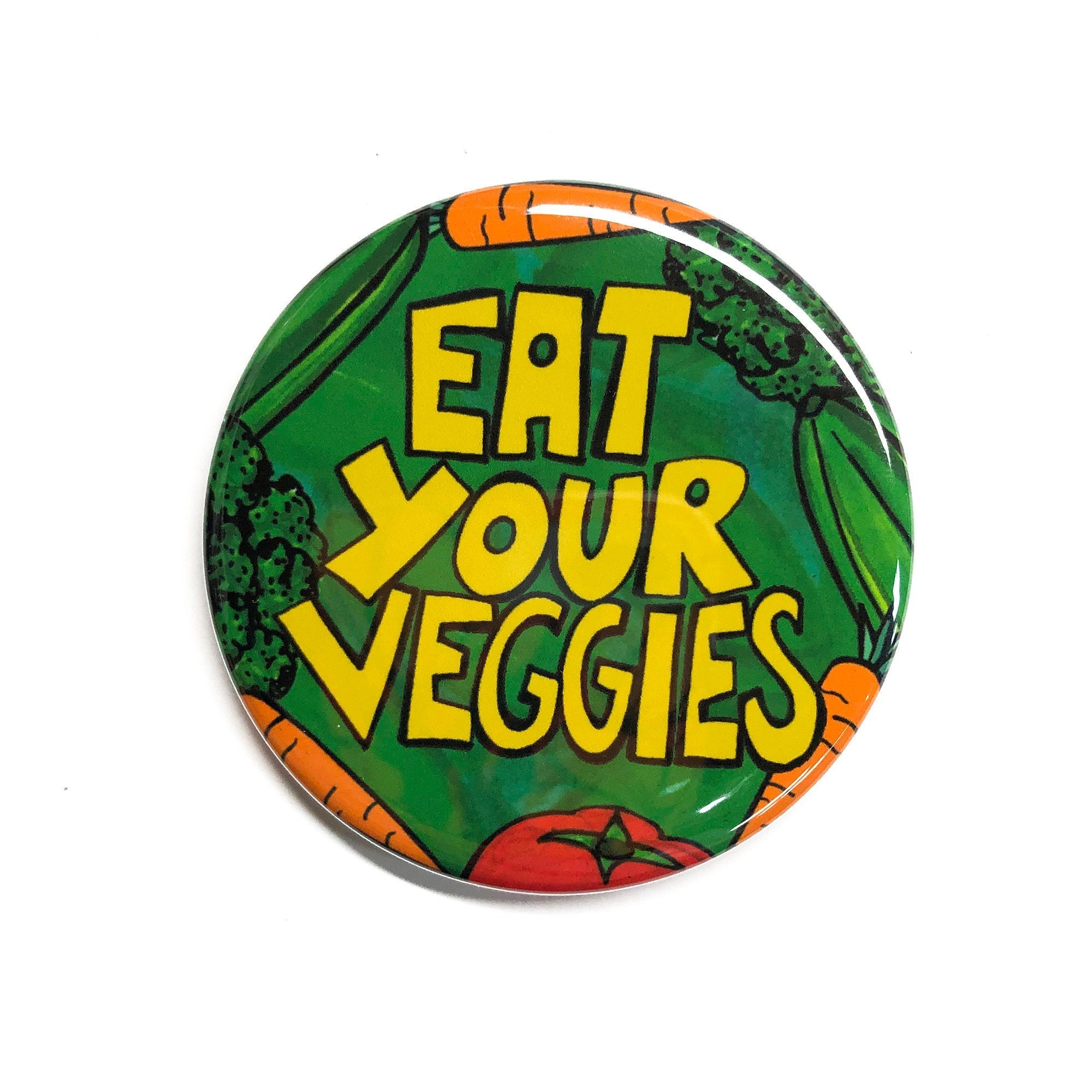 Eat Your Veggies Pin Back Button, Magnet, or Pocket Mirror