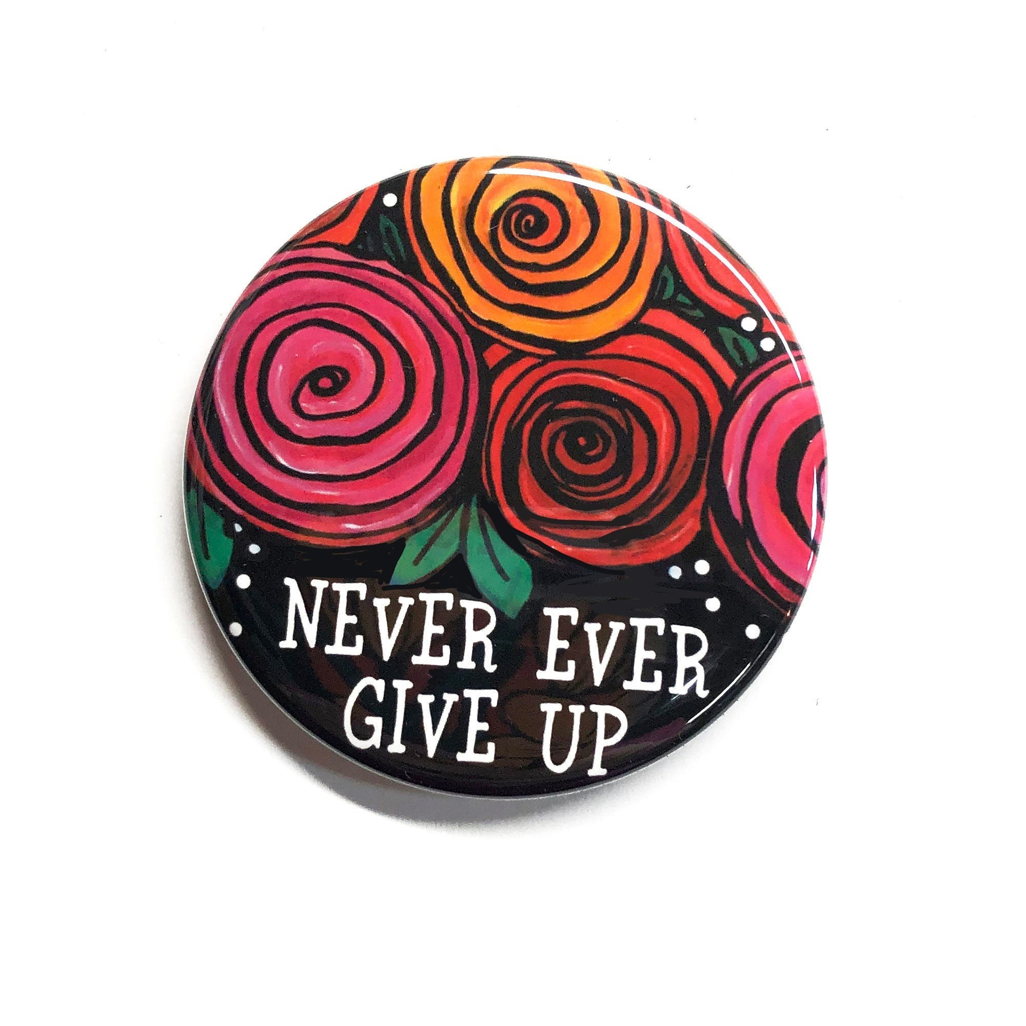 Never Ever Give Up Magnet, Pin or Pocket Mirror