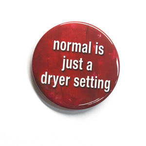 Normal Is Just A Dryer Setting Pin, Magnet or Pocket Mirror