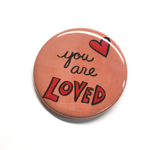 You Are Loved Magnet, Pin, or Pocket Mirror