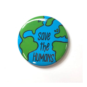 Save the Humans Pin Back Button or Magnet
