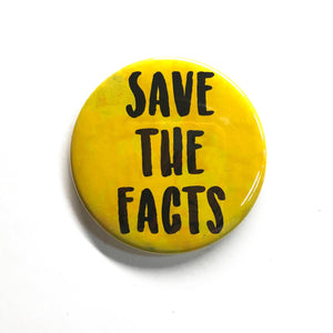 Save the Facts Pin or Magnet