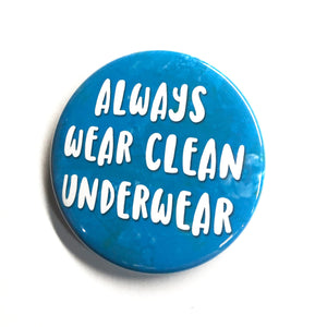 Always Wear Clean Underwear Pin Back Button, Magnet or Pocket Mirror