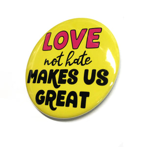 Love Not Hate Makes Us Great Pin or Magnet