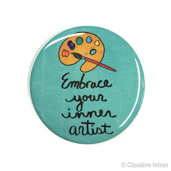 Embrace Your Inner Artist Magnet, Pin Back Button or Pocket Mirror