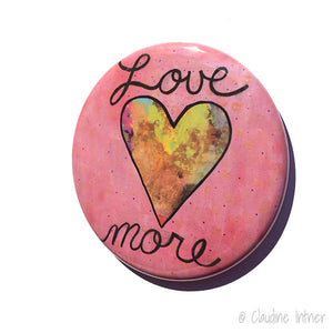 Love More Pin, Magnet, or Pocket Mirror