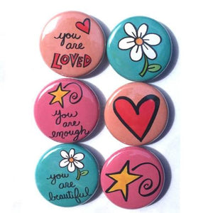 You are LOVED, ENOUGH, & BEAUTIFUL magnets or pinback buttons