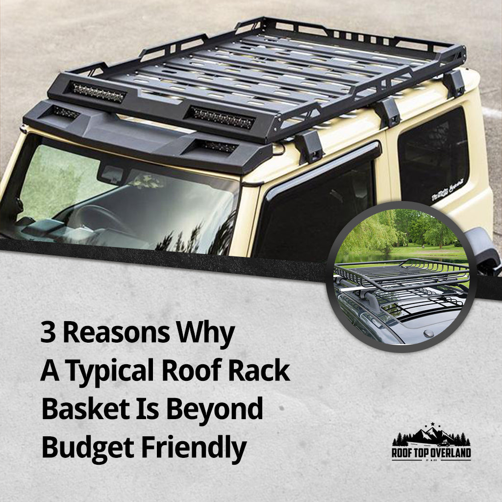 3 Reasons Why A Typical Roof Rack Basket Is Beyond Budget Friendly