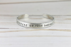 Allergic to Your Bullshit Cuff Bracelet