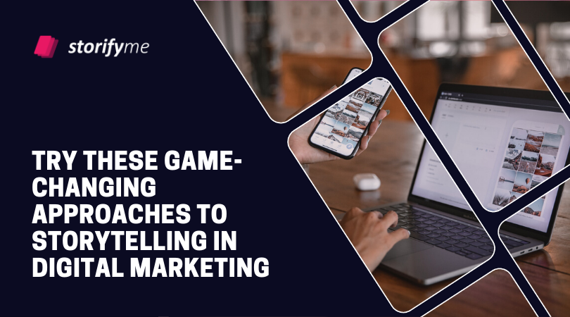 Try These Game-Changing Approaches to Storytelling in Digital Marketing