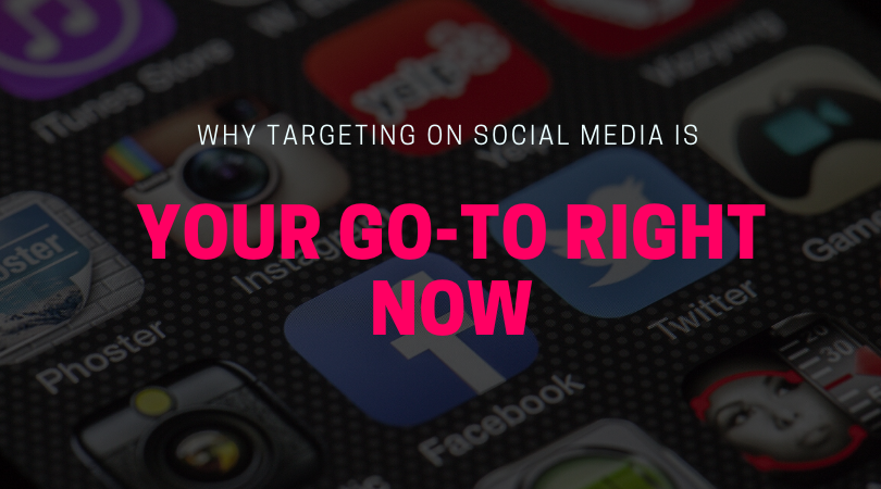 Why Targeting on Social Media Is Your Go-to Right Now