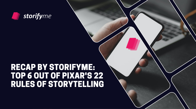 Recap by Storifyme: Top 6 out of Pixar's 22 Rules of Storytelling