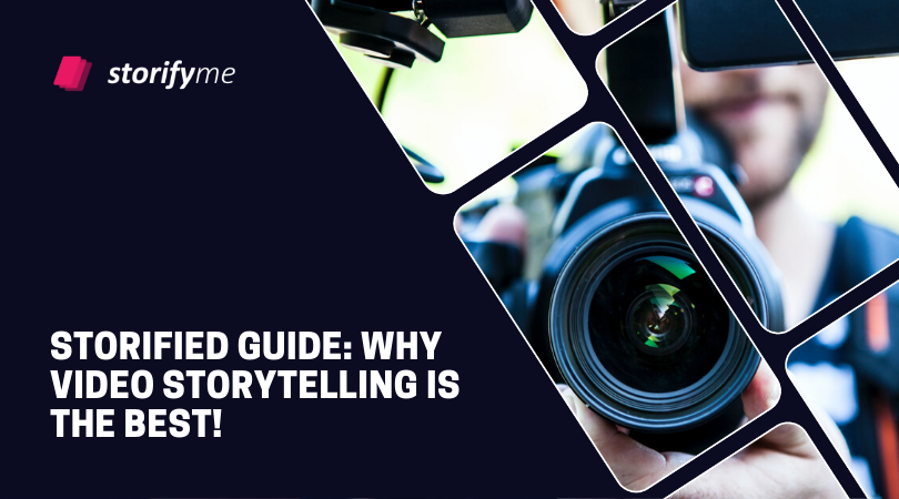 Storified Guide: Why Video Storytelling Is the Best!