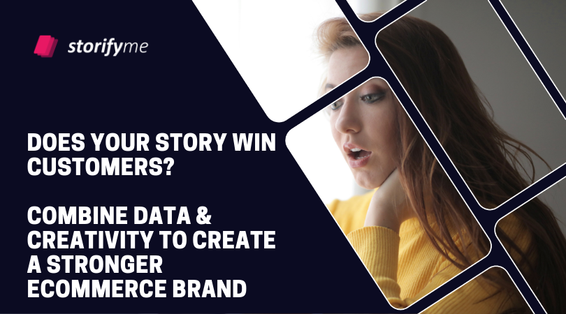 Does Your Story Win Customers? Here's How To Combine Data & Creativity To Create a Stronger eCommerce Brand.
