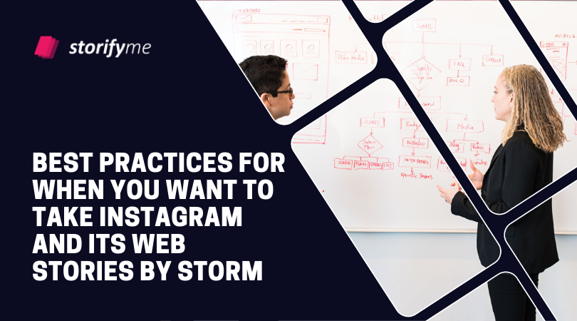Best Practices for When You Want to Take Instagram and Its Web Stories by Storm