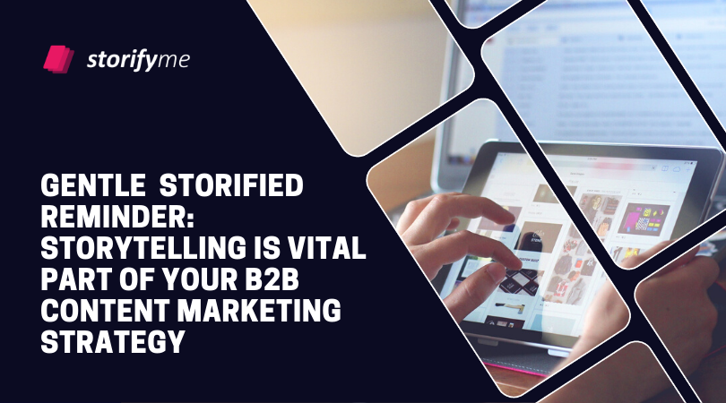 Gentle  Storified Reminder: Storytelling is Vital Part of Your B2B Content Marketing Strategy