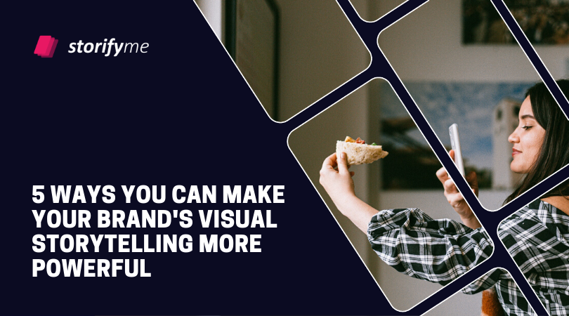 5 Ways You Can Make Your Brand's Visual Storytelling More Powerful