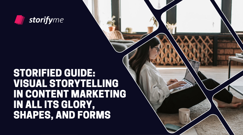 Storified Guide: Visual Storytelling in Content Marketing in All Its Glory, Shapes, and Forms