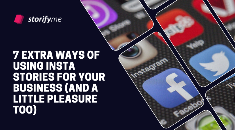7 Extra Ways of Using Insta Stories for Your Business (And a Little Pleasure Too)