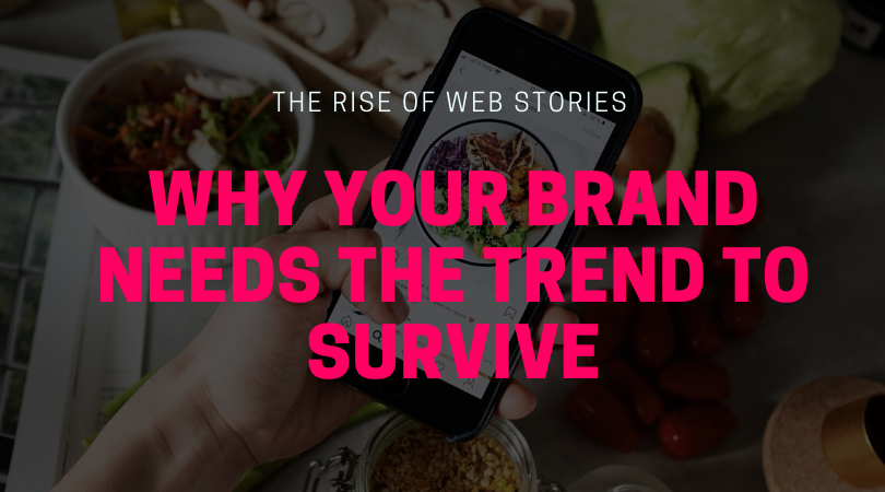 The Rise of Web Stories – Why Your Brand Needs the Trend to Survive