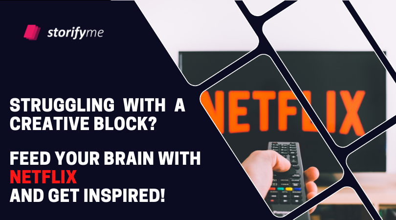 Struggling with a creative block? Feed your brain with Netflix and get inspired!