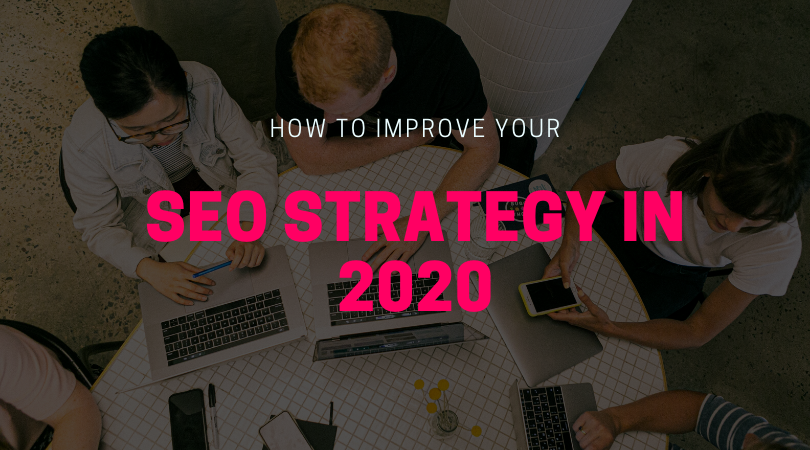 How to Improve Your SEO Strategy in 2020