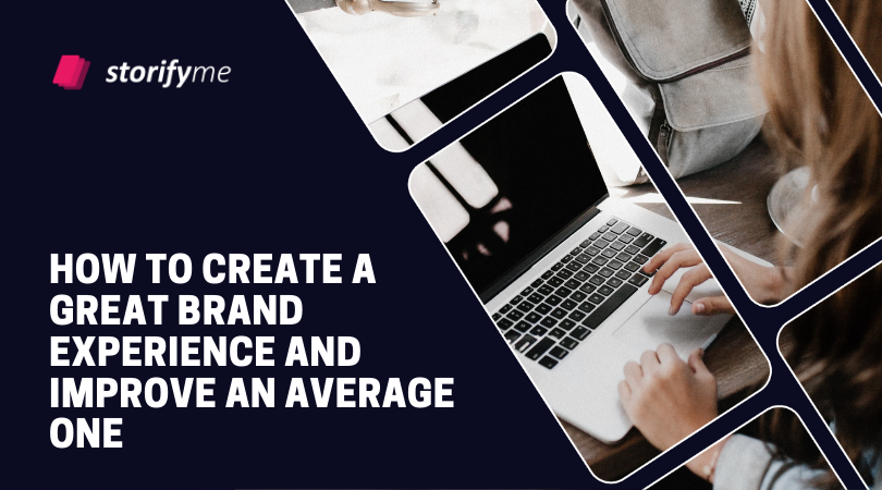 How to Create a Great Brand Experience And Improve an Average One