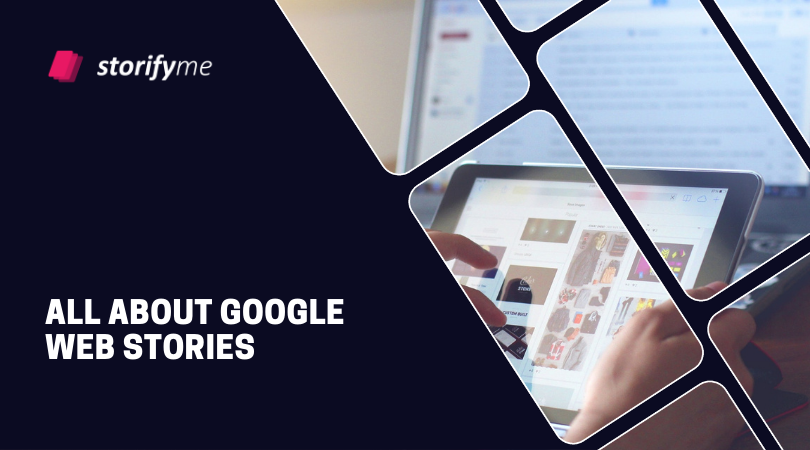 All about Google Web Stories (AMP Stories)